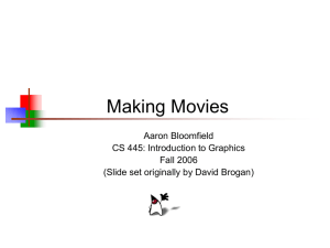 Making Movies Aaron Bloomfield CS 445: Introduction to Graphics Fall 2006