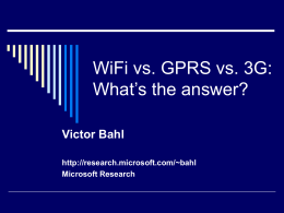 WiFi vs. GPRS vs. 3G: What's the answer? Victor Bahl