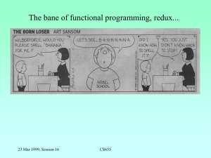 The bane of functional programming, redux... 23 Mar 1999; Session 16 CS655