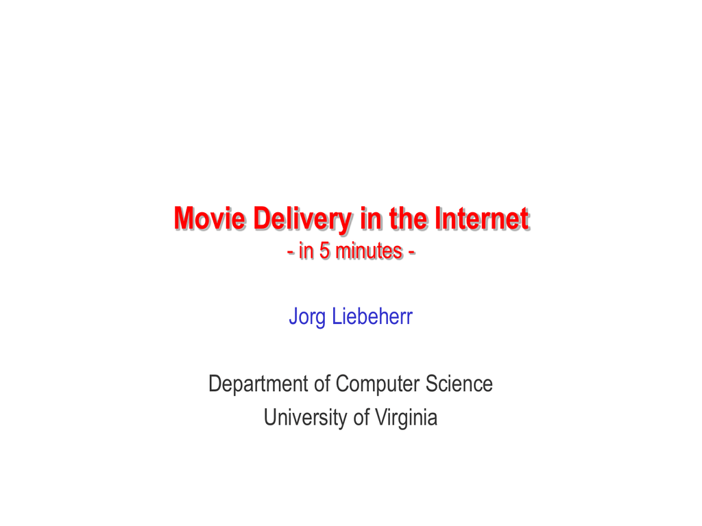 Movie Delivery in the Internet Jorg Liebeherr Department of Computer