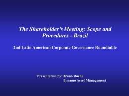 The Shareholder's Meeting: Scope and Procedures - Brazil Presentation by: Bruno Rocha