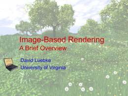 Image-Based Rendering A Brief Overview David Luebke University of Virginia