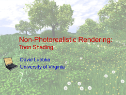 Non-Photorealistic Rendering: Toon Shading David Luebke University of Virginia