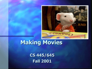 Making Movies CS 445/645 Fall 2001