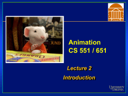 Animation CS 551 / 651 Lecture 2 Introduction