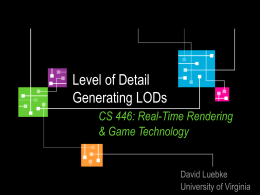 Level of Detail Generating LODs CS 446: Real-Time Rendering & Game Technology