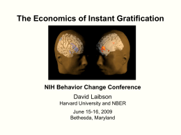 The Economics of Instant Gratification NIH Behavior Change Conference David Laibson