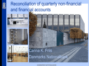 Reconciliation of quarterly non-financial and financial accounts Carina K. Friis Danmarks Nationalbank