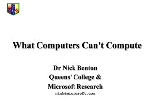 What Computers Can't Compute Dr Nick Benton Queens' College & Microsoft Research