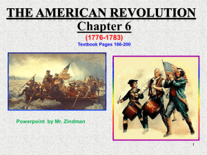 Chapter 6 (1776-1783) Powerpoint  by Mr. Zindman Textbook Pages 166-200