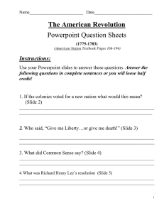 The American Revolution Powerpoint Question Sheets Instructions: Answer the
