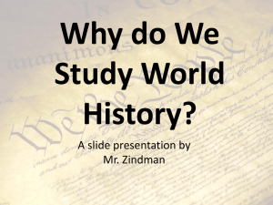 Why do We Study World History? A slide presentation by