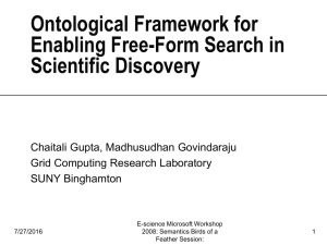 Ontological Framework for Enabling Free-Form Search in Scientific Discovery Chaitali Gupta, Madhusudhan Govindaraju