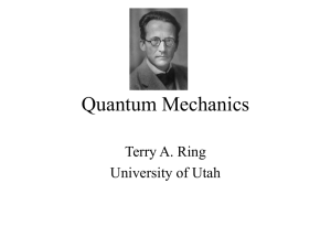 Quantum Mechanics Terry A. Ring University of Utah
