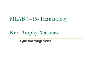 MLAB 1415- Hematology Keri Brophy-Martinez Lymphoid Malignancies