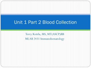 Unit 1 Part 2 Blood Collection Terry Kotrla, MS, MT(ASCP)BB