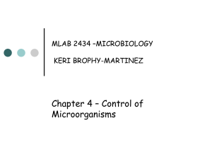 Chapter 4 – Control of Microorganisms MLAB 2434 –MICROBIOLOGY KERI BROPHY-MARTINEZ