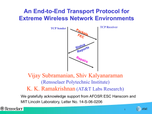 An End-to-End Transport Protocol for Extreme Wireless Network Environments K. K. Ramakrishnan