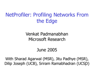 NetProfiler: Profiling Networks From the Edge Venkat Padmanabhan Microsoft Research