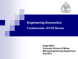 Engineering Economics Fundamentals: EIT/FE Review Hugh Miller Colorado School of Mines