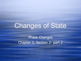 Changes of State Phase Changes Chapter 3, Section 2- part 2