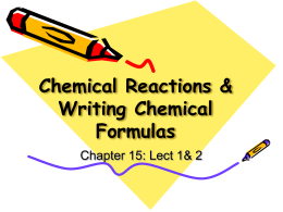 Chemical Reactions & Writing Chemical Formulas Chapter 15: Lect 1& 2