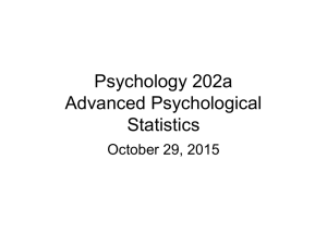 Psychology 202a Advanced Psychological Statistics October 29, 2015