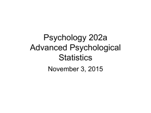 Psychology 202a Advanced Psychological Statistics November 3, 2015
