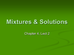 Mixtures & Solutions Chapter 4, Lect 2