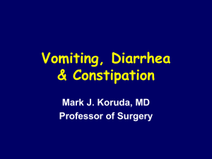 Vomiting, Diarrhea & Constipation Mark J. Koruda, MD Professor of Surgery