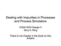 Dealing with Impurities in Processes and Process Simulators ChEN 5253 Design II