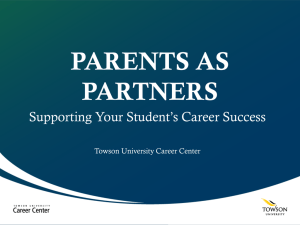 PARENTS AS PARTNERS Supporting Your Student's Career Success Towson University Career Center