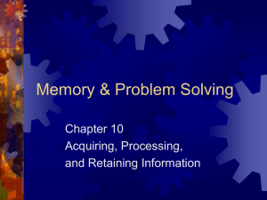 Memory & Problem Solving Chapter 10 Acquiring, Processing, and Retaining Information