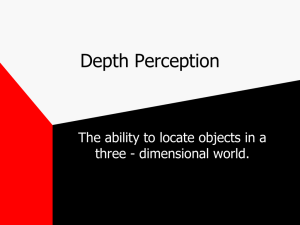Depth Perception The ability to locate objects in a