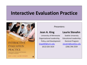 Interactive Evaluation Practice Jean A. King Laurie Stevahn Presenters: