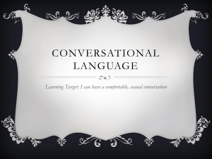 CONVERSATIONAL LANGUAGE Learning Target: I can have a comfortable, casual conversation