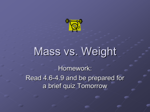 Mass vs. Weight Homework: Read 4.6-4.9 and be prepared for