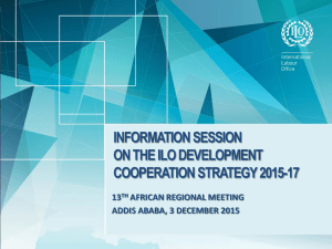 INFORMATION SESSION ON THE ILO DEVELOPMENT COOPERATION STRATEGY 2015-17 13