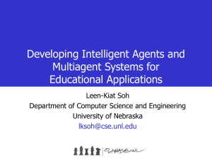 Developing Intelligent Agents and Multiagent Systems for Educational Applications Leen-Kiat Soh