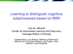 Learning to distinguish cognitive subprocesses based on fMRI Tom M. Mitchell