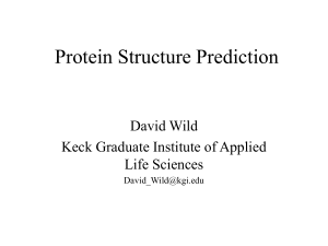 Protein Structure Prediction David Wild Keck Graduate Institute of Applied Life Sciences