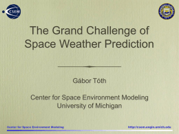 The Grand Challenge of Space Weather Prediction Gábor Tóth