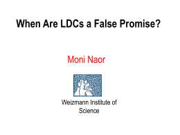When Are LDCs a False Promise? Moni Naor Weizmann Institute of Science