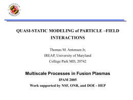 QUASI-STATIC MODELING of PARTICLE –FIELD INTERACTIONS Multiscale Processes in Fusion Plasmas
