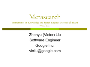 Metasearch Zhenyu (Victor) Liu Software Engineer Google Inc.