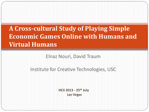 A Cross-cultural Study of Playing Simple Virtual Humans Elnaz Nouri, David Traum