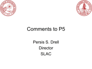 Comments to P5 Persis S. Drell Director SLAC