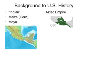 "Background to U.S. History • ""Indian"" Aztec Empire • Maize (Corn)"