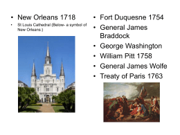• New Orleans 1718 • Fort Duquesne 1754 • General James Braddock