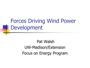 Forces Driving Wind Power Development Pat Walsh UW-Madison/Extension